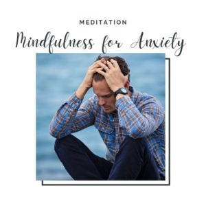 mindfulness to reduce anxiety